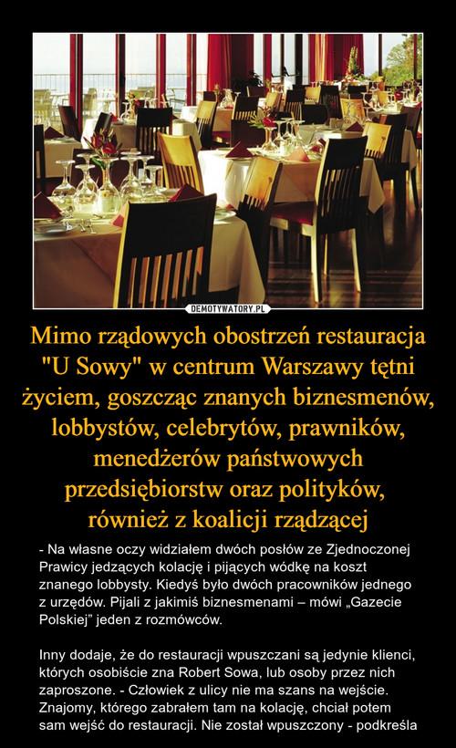 """Mimo rządowych obostrzeń restauracja """"U Sowy"""" w centrum Warszawy tętni życiem, goszcząc znanych biznesmenów, lobbystów, celebrytów, prawników, menedżerów państwowych przedsiębiorstw oraz polityków,  również z koalicji rządzącej"""