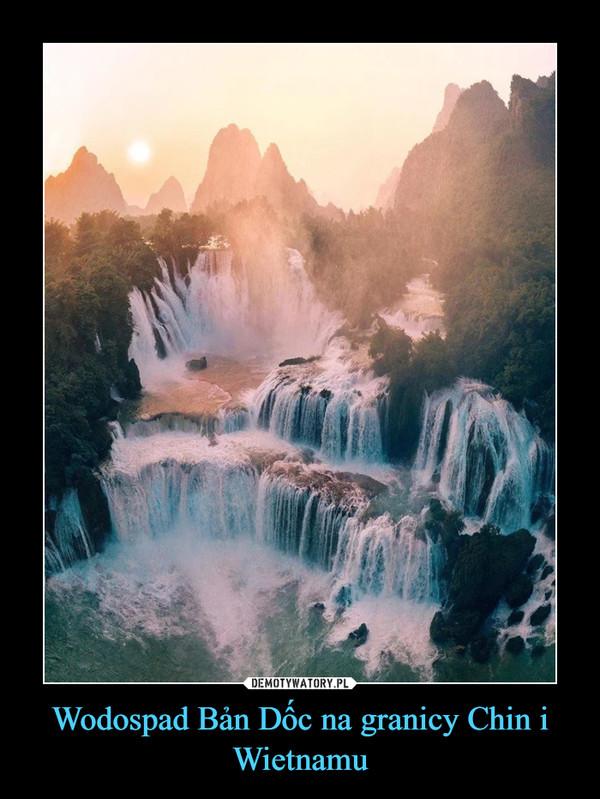 Wodospad Bản Dốc na granicy Chin i Wietnamu