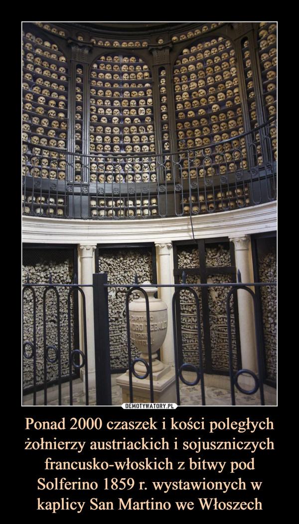 Ponad 2000 czaszek i kości poległych żołnierzy austriackich i sojuszniczych francusko-włoskich z bitwy pod Solferino 1859 r. wystawionych w kaplicy San Martino we Włoszech –