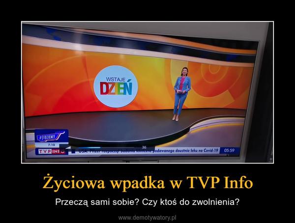 Życiowa wpadka w TVP Info – Przeczą sami sobie? Czy ktoś do zwolnienia?