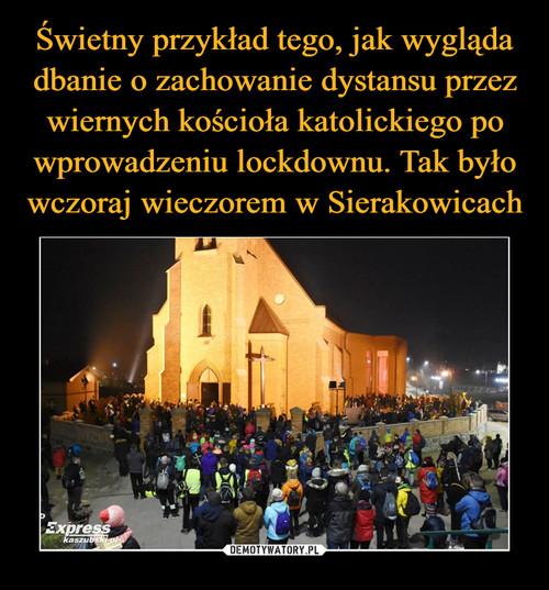 Świetny przykład tego, jak wygląda dbanie o zachowanie dystansu przez wiernych kościoła katolickiego po wprowadzeniu lockdownu. Tak było wczoraj wieczorem w Sierakowicach
