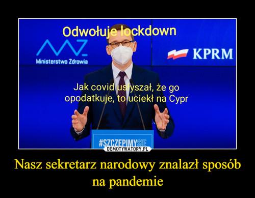 Nasz sekretarz narodowy znalazł sposób na pandemie