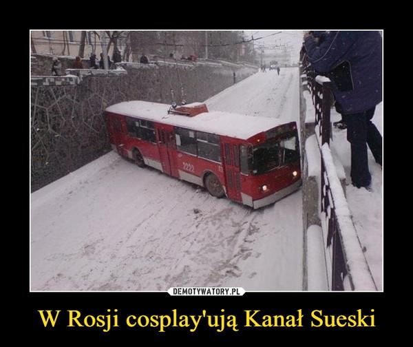 W Rosji cosplay'ują Kanał Sueski –