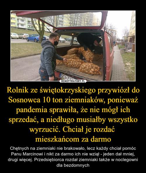 Rolnik ze świętokrzyskiego przywiózł do Sosnowca 10 ton ziemniaków, ponieważ pandemia sprawiła, że nie mógł ich sprzedać, a niedługo musiałby wszystko wyrzucić. Chciał je rozdać  mieszkańcom za darmo