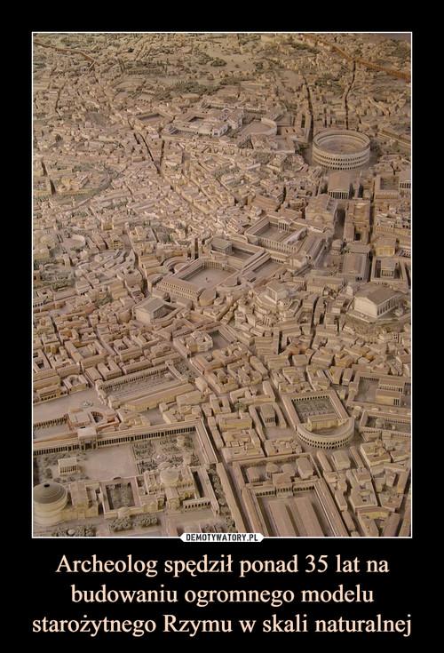 Archeolog spędził ponad 35 lat na budowaniu ogromnego modelu starożytnego Rzymu w skali naturalnej