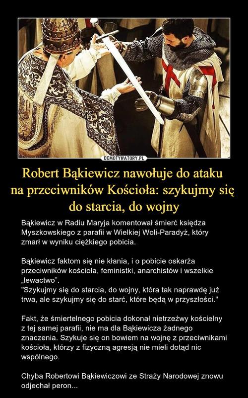 Robert Bąkiewicz nawołuje do ataku  na przeciwników Kościoła: szykujmy się  do starcia, do wojny