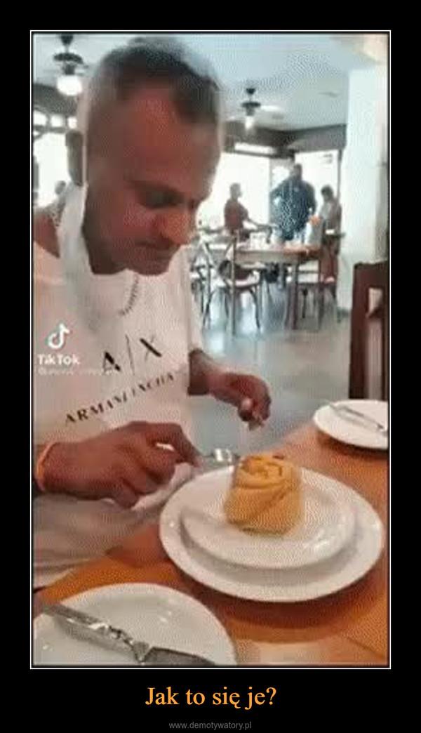 Jak to się je? –