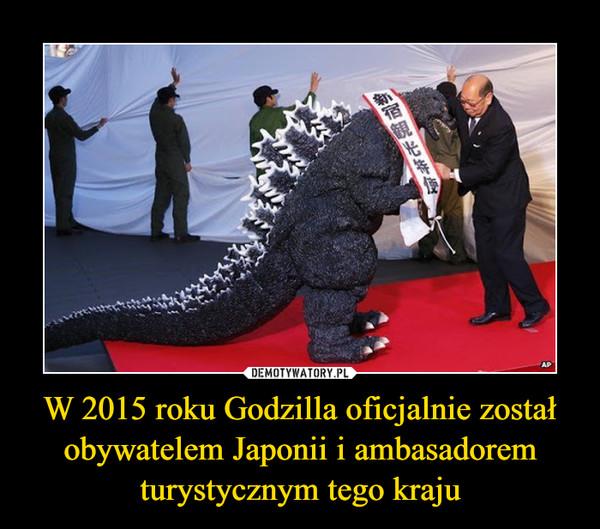 W 2015 roku Godzilla oficjalnie został obywatelem Japonii i ambasadorem turystycznym tego kraju –