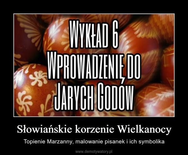 Słowiańskie korzenie Wielkanocy – Topienie Marzanny, malowanie pisanek i ich symbolika