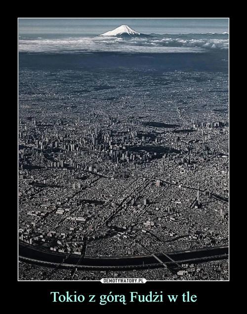 Tokio z górą Fudżi w tle