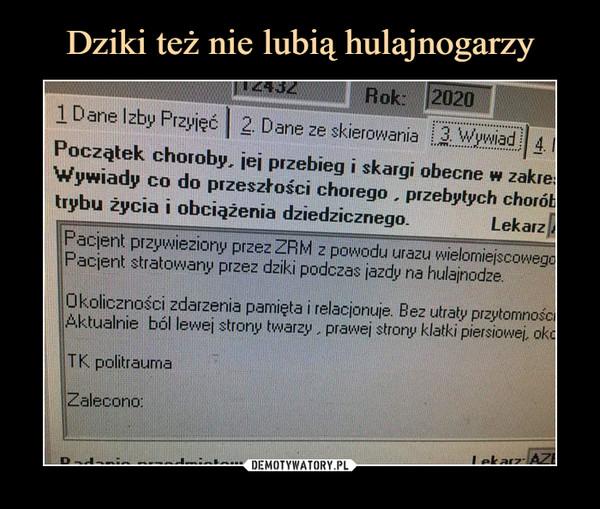 –  1 Dan: IzbyFrzyięc 1 21 Dane ze skierowania A. IPoczą(ek' chorôŕv 'ieł przebieg i skargi obecne w žakre:Wywiady co do przeszłości chorego przebytych choróbtrybu życia i obciążenła dziedzicznego-LekarzbPacienț przywieziorły przez ZRM powodu urazu wielomiejscowegopacîent stratowany przez dziki podczas jazdy na hulajnodze.Ok liczności zdarzenia pamięta ț relacłonuie. Bez utraty przytomnoścAk ualrłie ból! lewej strony twarzy evrawei strony klatki piersiowei, OkițKpolitraumaZalecono: '