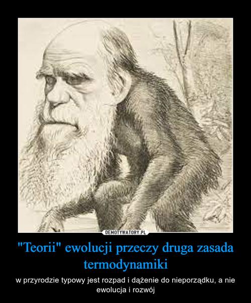 """""""Teorii"""" ewolucji przeczy druga zasada termodynamiki"""