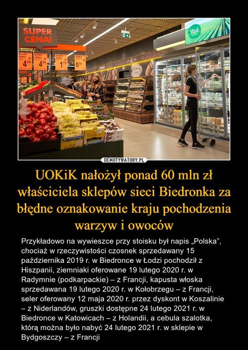 UOKiK nałożył ponad 60 mln zł właściciela sklepów sieci Biedronka za błędne oznakowanie kraju pochodzenia warzyw i owoców