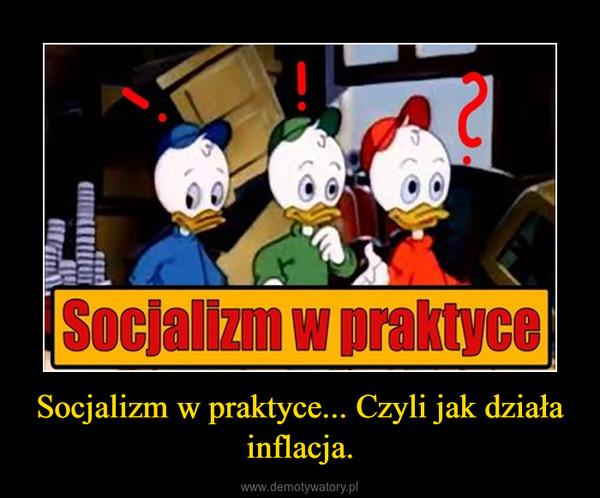 Socjalizm w praktyce... Czyli jak działa inflacja. –