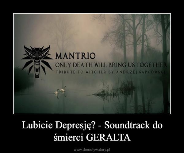 Lubicie Depresję? - Soundtrack do śmierci GERALTA –