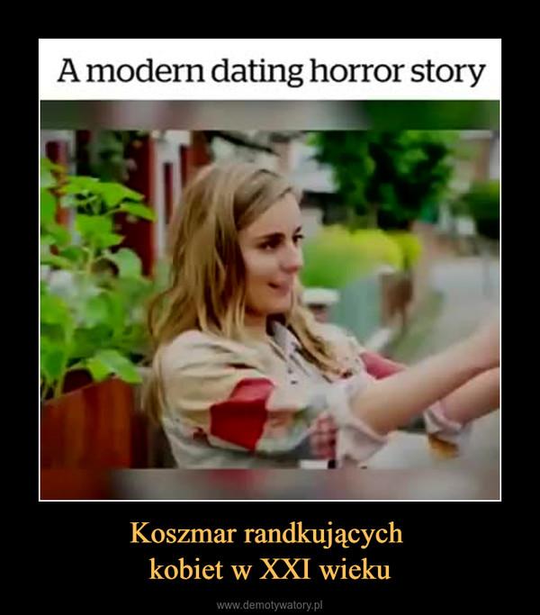 Koszmar randkujących kobiet w XXI wieku –