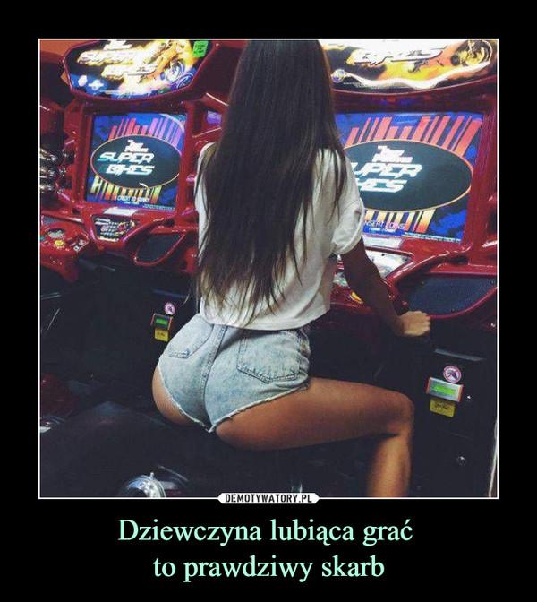 Dziewczyna lubiąca grać to prawdziwy skarb –