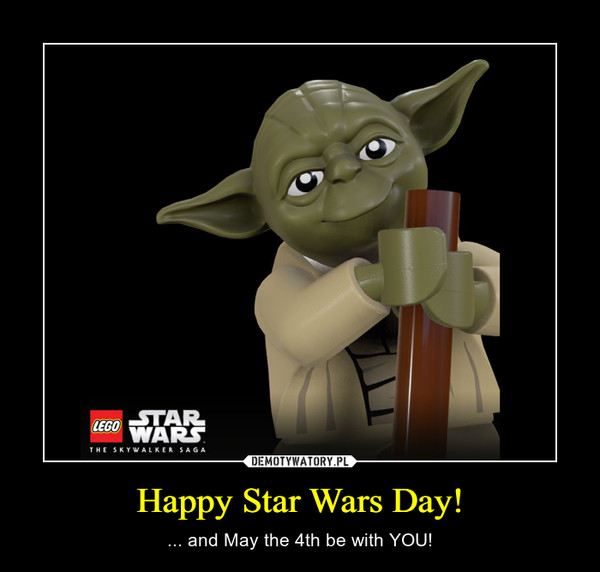 Happy Star Wars Day! – ... and May the 4th be with YOU!