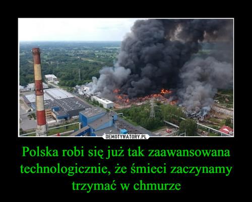 Polska robi się już tak zaawansowana technologicznie, że śmieci zaczynamy trzymać w chmurze