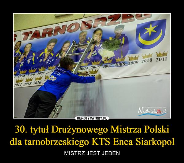 30. tytuł Drużynowego Mistrza Polski dla tarnobrzeskiego KTS Enea Siarkopol – MISTRZ JEST JEDEN