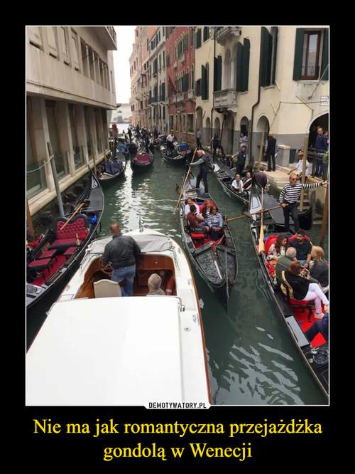 Nie ma jak romantyczna przejażdżka gondolą w Wenecji