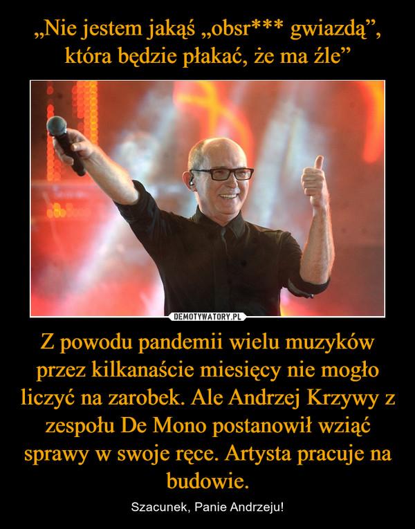 Z powodu pandemii wielu muzyków przez kilkanaście miesięcy nie mogło liczyć na zarobek. Ale Andrzej Krzywy z zespołu De Mono postanowił wziąć sprawy w swoje ręce. Artysta pracuje na budowie. – Szacunek, Panie Andrzeju!