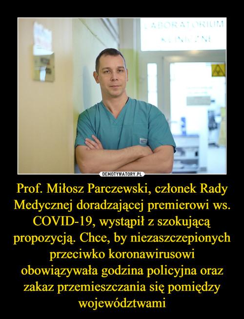 Prof. Miłosz Parczewski, członek Rady Medycznej doradzającej premierowi ws. COVID-19, wystąpił z szokującą propozycją. Chce, by niezaszczepionych przeciwko koronawirusowi obowiązywała godzina policyjna oraz zakaz przemieszczania się pomiędzy województwami