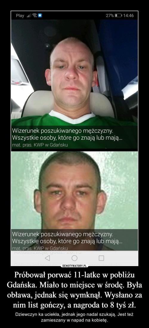 Próbował porwać 11-latke w pobliżu Gdańska. Miało to miejsce w środę. Była obława, jednak się wymknął. Wysłano za nim list gończy, a nagroda to 8 tyś zł.