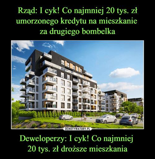 Rząd: I cyk! Co najmniej 20 tys. zł umorzonego kredytu na mieszkanie  za drugiego bombelka Deweloperzy: I cyk! Co najmniej  20 tys. zł droższe mieszkania