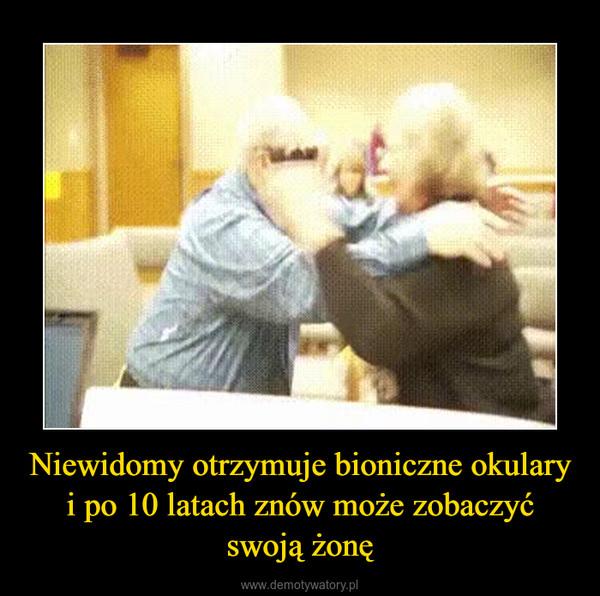 Niewidomy otrzymuje bioniczne okulary i po 10 latach znów może zobaczyć swoją żonę –