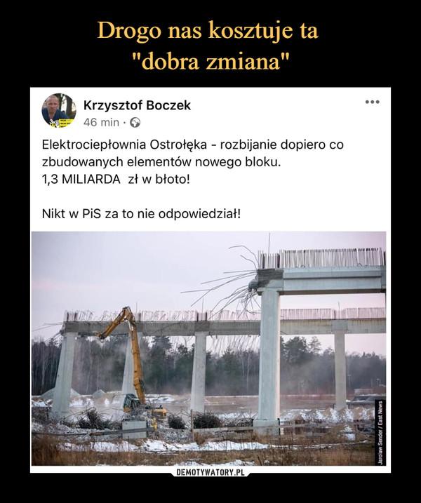 –  Krzysztof Boczek46 min • ©Elektrociepłownia Ostrołęka - rozbijanie dopiero cozbudowanych elementów nowego bloku.1,3 MILIARDA zł w błoto!Nikt w PiS za to nie odpowiedział!
