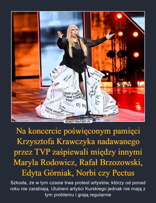 Na koncercie poświęconym pamięci Krzysztofa Krawczyka nadawanego przez TVP zaśpiewali między innymi Maryla Rodowicz, Rafał Brzozowski, Edyta Górniak, Norbi czy Pectus