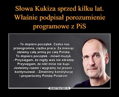 Słowa Kukiza sprzed kilku lat. Właśnie podpisał porozumienie programowe z PiS