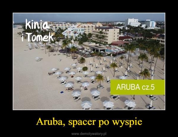 Aruba, spacer po wyspie –
