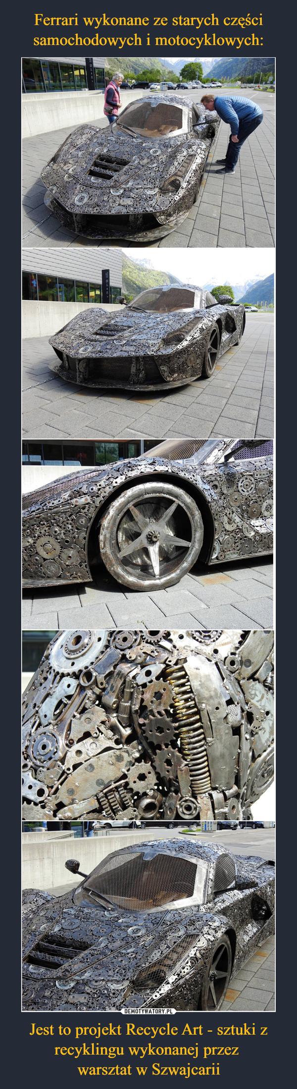 Jest to projekt Recycle Art - sztuki z recyklingu wykonanej przez warsztat w Szwajcarii –