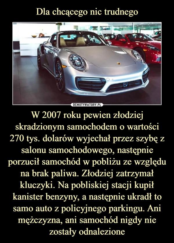 W 2007 roku pewien złodziej skradzionym samochodem o wartości 270 tys. dolarów wyjechał przez szybę z salonu samochodowego, następnie porzucił samochód w pobliżu ze względu na brak paliwa. Złodziej zatrzymał kluczyki. Na pobliskiej stacji kupił kanister benzyny, a następnie ukradł to samo auto z policyjnego parkingu. Ani mężczyzna, ani samochód nigdy nie zostały odnalezione –