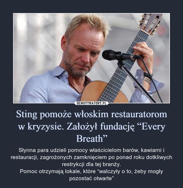 """Sting pomoże włoskim restauratoromw kryzysie. Założył fundację """"Every Breath"""" – Słynna para udzieli pomocy właścicielom barów, kawiarni i restauracji, zagrożonych zamknięciem po ponad roku dotkliwych restrykcji dla tej branży.Pomoc otrzymają lokale, które """"walczyły o to, żeby mogły pozostać otwarte"""""""
