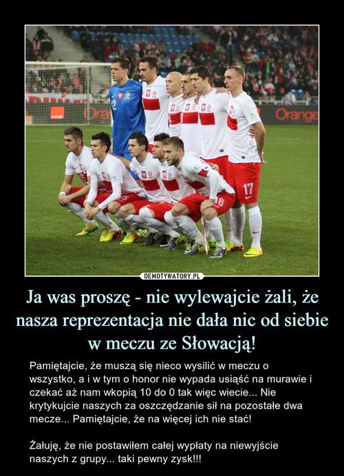 Ja was proszę - nie wylewajcie żali, że nasza reprezentacja nie dała nic od siebie w meczu ze Słowacją!