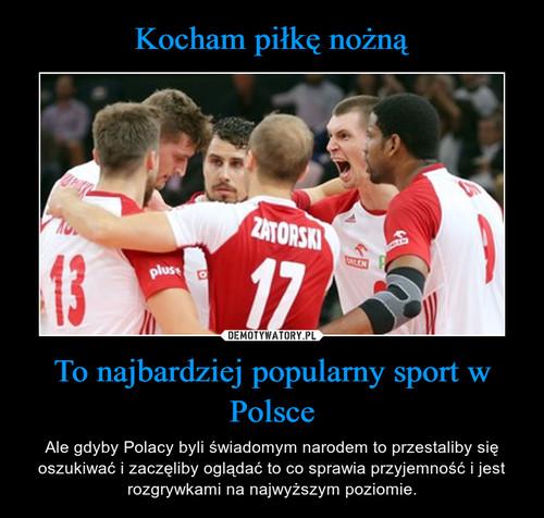 Kocham piłkę nożną To najbardziej popularny sport w Polsce