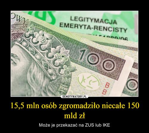 15,5 mln osób zgromadziło niecałe 150 mld zł