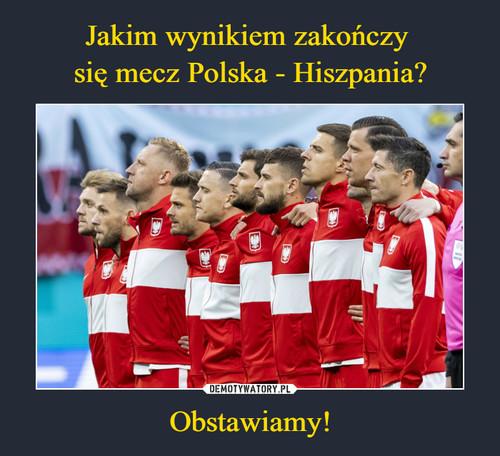 Jakim wynikiem zakończy  się mecz Polska - Hiszpania? Obstawiamy!