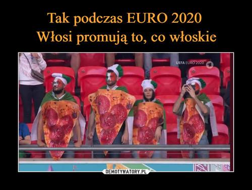 Tak podczas EURO 2020  Włosi promują to, co włoskie