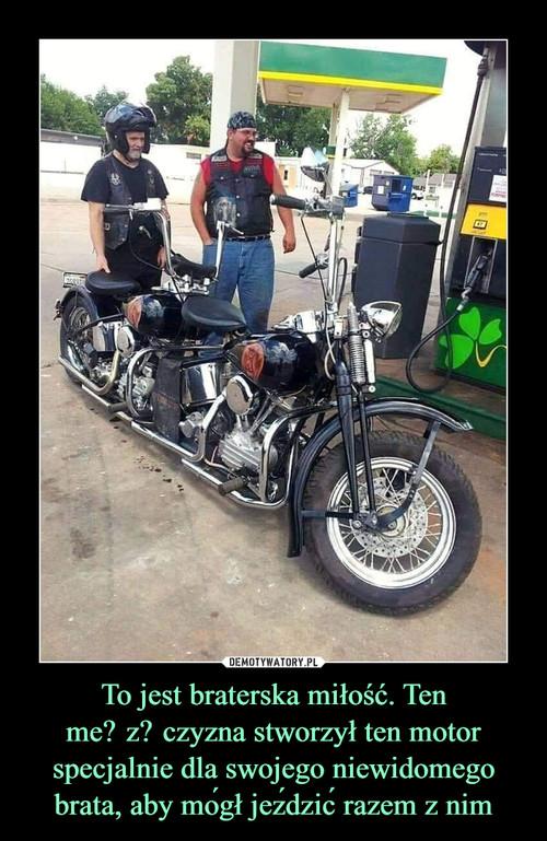 To jest braterska miłość. Ten mężczyzna stworzył ten motor specjalnie dla swojego niewidomego brata, aby mógł jeździć razem z nim