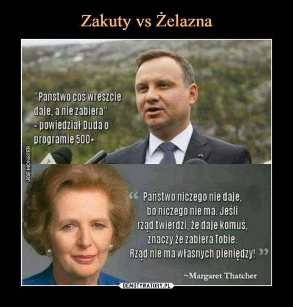 """–  'Państwo coś wîeszcie*daje, a nie zabiera""""powiedział Duda oprogramie 500ôPaństwo niczego nie daje,bo niczego nie ma, Jeślirząd twierdzi, że daje komuś,znaczy że zabiera Tobie.Rząd nie ma Własnych pieniędzy!—Margaret Thatcher"""