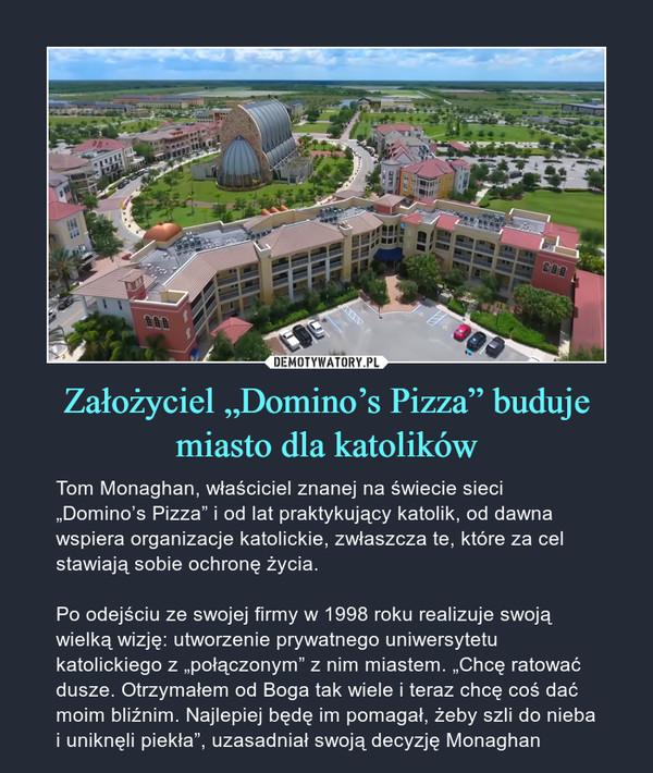 """Założyciel """"Domino's Pizza"""" buduje miasto dla katolików"""