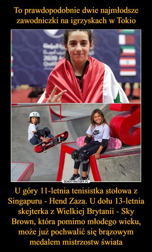 To prawdopodobnie dwie najmłodsze zawodniczki na igrzyskach w Tokio U góry 11-letnia tenisistka stołowa z Singapuru - Hend Zaza. U dołu 13-letnia skejterka z Wielkiej Brytanii - Sky Brown, która pomimo młodego wieku, może już pochwalić się brązowym medalem mistrzostw świata