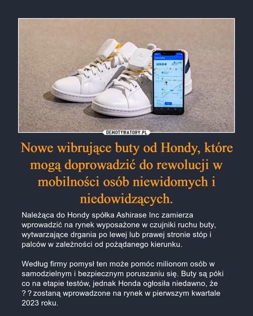 Nowe wibrujące buty od Hondy, które mogą doprowadzić do rewolucji w mobilności osób niewidomych i niedowidzących.