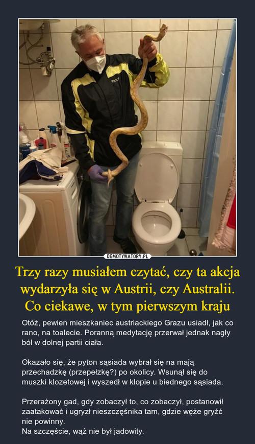 Trzy razy musiałem czytać, czy ta akcja wydarzyła się w Austrii, czy Australii. Co ciekawe, w tym pierwszym kraju