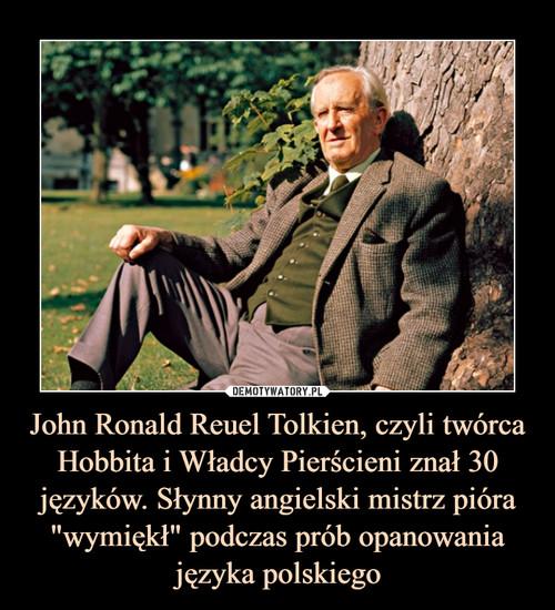 """John Ronald Reuel Tolkien, czyli twórca Hobbita i Władcy Pierścieni znał 30 języków. Słynny angielski mistrz pióra """"wymiękł"""" podczas prób opanowania języka polskiego"""