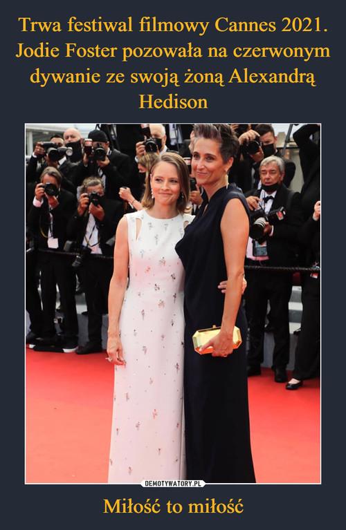 Trwa festiwal filmowy Cannes 2021. Jodie Foster pozowała na czerwonym dywanie ze swoją żoną Alexandrą Hedison Miłość to miłość